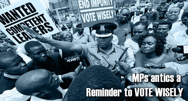 MPs antics a reminder to vote wisely.